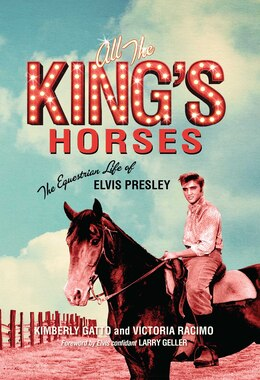 Book All the King's Horses: The Equestrian Life of Elvis Presley by Kimberly Gatto