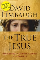 Book The True Jesus: Uncovering the Divinity of Christ in the Gospels by David Limbaugh