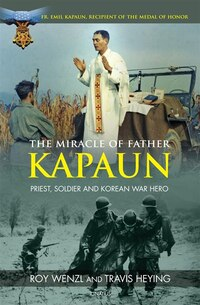 The Miracle of Father Kapaun: Priest, Soldier and Korean War Hero