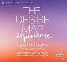 Desire Map Experience: A Guide to Creating Goals with Soul