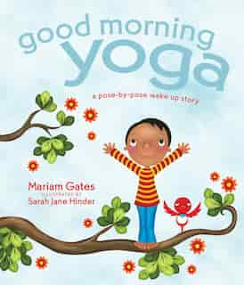 Good Morning Yoga: A Pose-by-Pose Wake Up Story by Mariam Gates