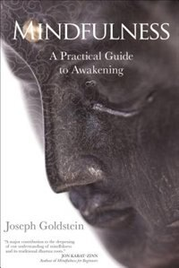 Mindfulness: A Practical Guide to Awakening by Joseph Goldstein