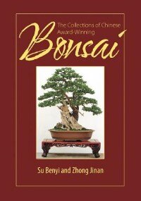 The Collections Of Chinese Award-winning Bonsai by Su Benyi