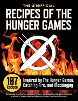 Book Unofficial Recipes Of The Hunger Games: 187 Recipes Inspired By The Hunger Games, Catching Fire… by Suzanne Collins