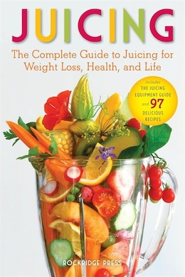 Book Juicing: The Complete Guide To Juicing For Weight Loss, Health And Life - Includes The Juicing… by John Chatham