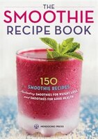 Smoothie Recipe Book: 150 Smoothie Recipes Including Smoothies For Weight Loss And Smoothies For…