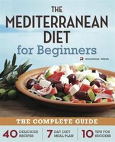Mediterranean Diet For Beginners: The Complete Guide - 40 Delicious Recipes, 7-day Diet Meal Plan…