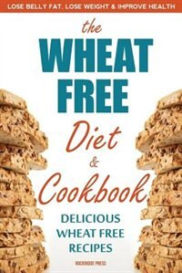 Book Wheat Free Diet & Cookbook: Lose Belly Fat, Lose Weight, And Improve Health With Delicious Wheat… by Rockridge Press