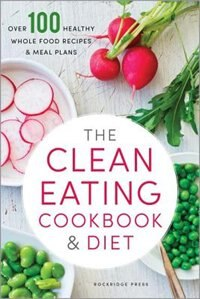 Book Clean Eating Cookbook & Diet: Over 100 Healthy Whole Food Recipes & Meal Plans by Rockridge Press