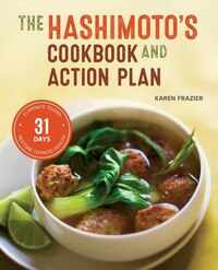 Hashimoto's Cookbook And Action Plan: 31 Days To Eliminate Toxins And Restore Thyroid Health…
