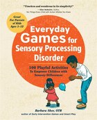 Everyday Games For Sensory Processing Disorder: 100 Playful Activities To Empower Children With…