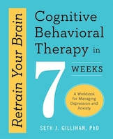 Retrain Your Brain: Cognitive Behavioral Therapy In 7 Weeks: A Workbook For Managing Depression And…
