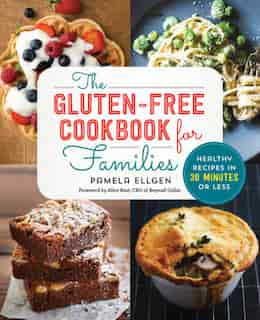 The Gluten Free Cookbook For Families: Healthy Recipes In 30 Minutes Or Less by Pamela Ellgen