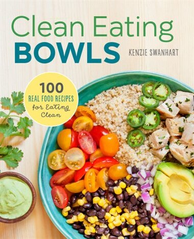 Clean eating bowls 100 real food recipes for eating clean book by clean eating bowls 100 real food recipes for eating clean by kenzie swanhart forumfinder Image collections
