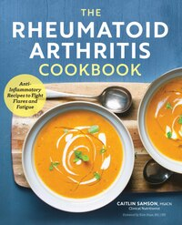 The Rheumatoid Arthritis Cookbook: Anti-inflammatory Recipes To Fight Flares And Fatigue