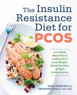 The Insulin Resistance Diet For Pcos: A 4-week Meal Plan And Cookbook To Lose Weight, Boost Fertility, And Fight Inflammation by Tara Spencer