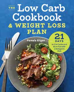 The Low Carb Cookbook & Weight Loss Plan: 21 Days To Cut Carbs And Burn Fat With A Ketogenic Diet by Pamela Ellgen