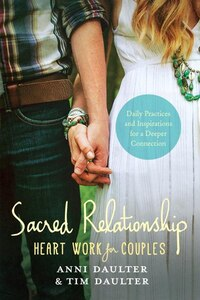 Sacred Relationship: Heart Work For Couples--daily Practices And Inspirations For A Deeper…