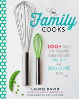 Book The Family Cooks: 100+ Recipes to Get Your Family Craving Food That's Simple, Tasty, and Incredibly… by Laurie David