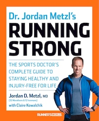 Dr. Jordan Metzl's Running Strong: The Sports Doctor's Complete Guide to Staying Healthy and Injury…