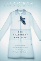 The Anatomy of a Calling: A Doctor's Journey From The Head To The Heart And A Prescription For…