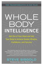 Whole Body Intelligence: Get Out of Your Head and Into Your Body to Achieve Greater Wisdom…