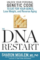 The Dna Restart: Unlock Your Personal Genetic Code To Eat For Your Genes, Lose Weight, And Reverse…
