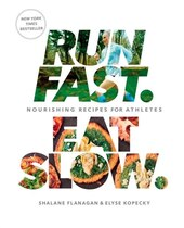 Book Run Fast. Eat Slow.: Nourishing Recipes For Athletes by Shalane Flanagan