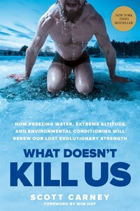 What Doesn't Kill Us: How Freezing Water, Extreme Altitude And Environmental Conditioning Will…