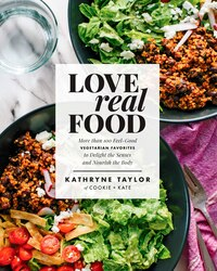 Love Real Food: More Than 100 Feel-good Vegetarian Favorites To Delight The Senses And Nourish The…