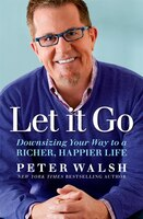 Book Let It Go: Downsizing Your Way To A Richer, Happier Life by Peter Walsh