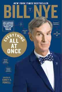 Everything All At Once: How To Unleash Your Inner Nerd, Tap Into Radical Curiosity, And Solve Any Problem by Bill Nye