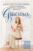 Gracious: A Practical Primer On Charm, Tact, And Unsinkable Strength: Including Instructions On…