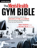 The Men's Health Gym Bible (2nd Edition): Includes Hundreds Of Exercises For Weightlifting And…