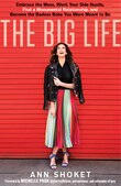 The Big Life: Embrace The Mess, Work Your Side Hustle, Find A Monumental Relationship, And Become The Badass Babe