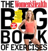 The Women's Health Big Book Of Exercises: Four Weeks To A Leaner, Sexier, Healthier You!