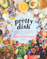 The Pretty Dish: More Than 150 Everyday Recipes And 50 Beauty Diys To Nourish Your Body Inside And…