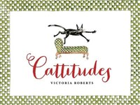 Cattitudes: Irresistibly Original, Elegant, And Humorous, Cattitudes Features Over 70 Water- Color…