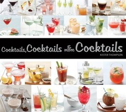 Book Cocktails, Cocktails & More Cocktails! by Kester Thompson