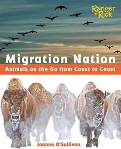 Migration Nation (national Wildlife Federation): Animals On The Go From Coast To Coast by Joanne O'Sullivan