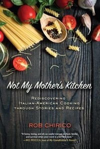 Not My Mother's Kitchen: Rediscovering Italian-american Cooking Through Stories And Recipes
