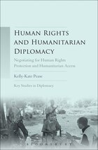 Human Rights and Humanitarian Diplomacy: Negotiating for Human Rights Protection and Humanitarian…