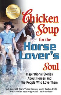 Chicken Soup for the Horse Lover's Soul: Inspirational Stories About Horses and the People Who Love…
