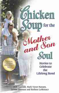Chicken Soup for the Mother and Son Soul: Stories to Celebrate the Lifelong Bond by Jack Canfield