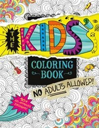 The Kids' Coloring Book: No Adults Allowed! by Aruna Rangarajan