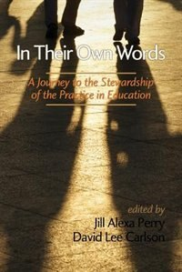 In Their Own Words: A Journey to the Stewardship of the Practice of Education by Jill Alexa Perry