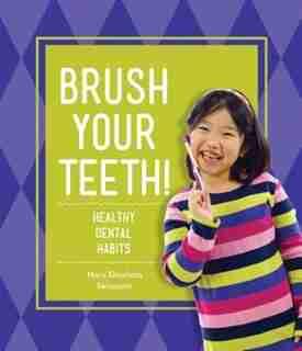 Brush Your Teeth!:Healthy Dental Habits by Mary Elizabeth Salzmann