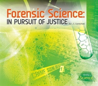 Forensic Science: In Pursuit Of Justice by Lindsay Carmichael