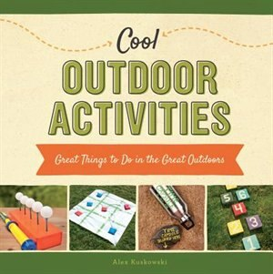 Cool Outdoor Activities:Great Things To Do In The Great Outdoors by Alex Kuskowski