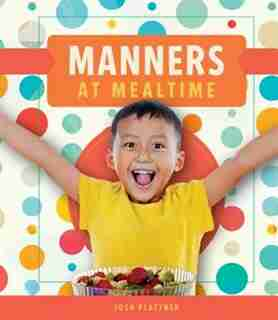 Manners At Mealtime by Josh Plattner